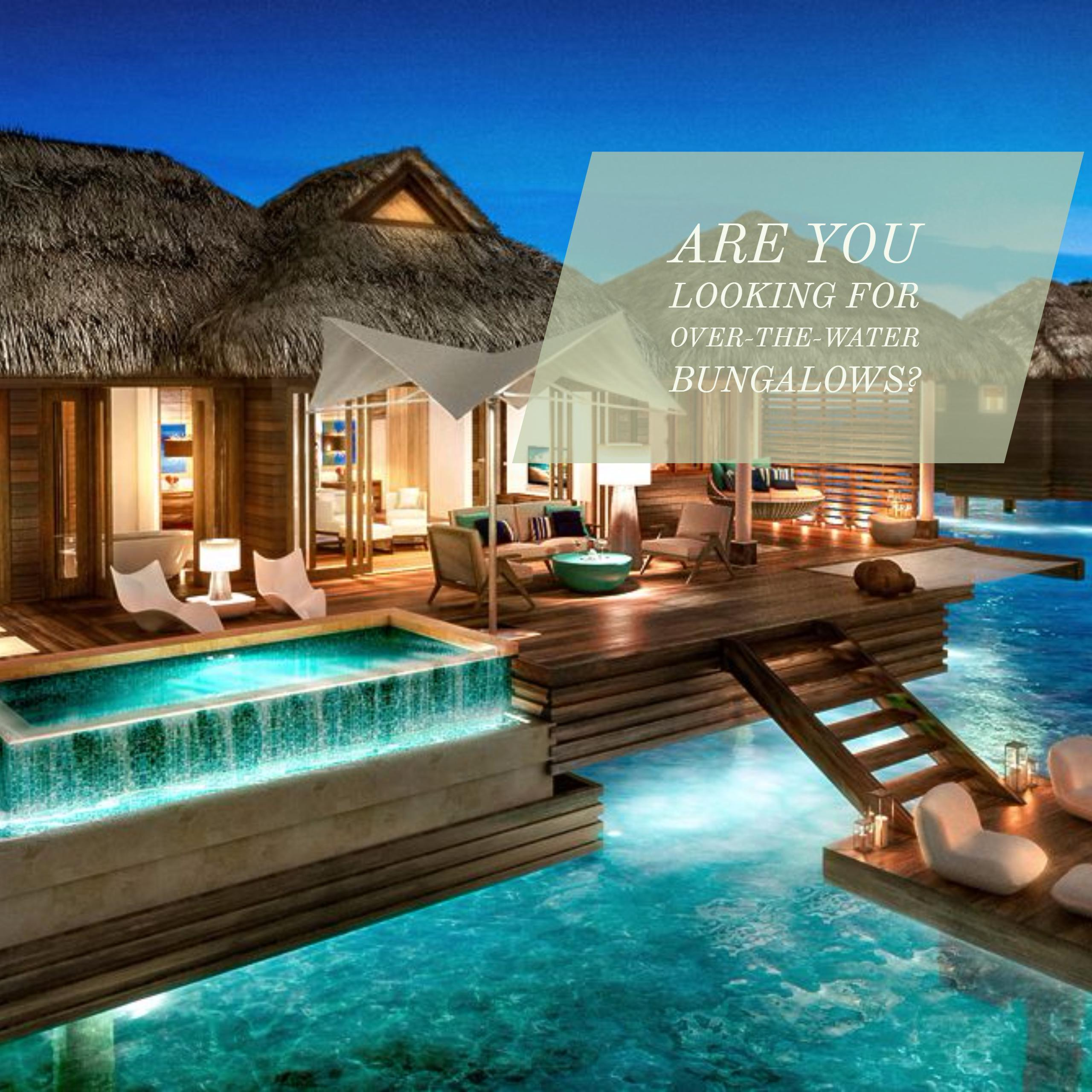 Are You Looking For Over-the Water Bungalows?